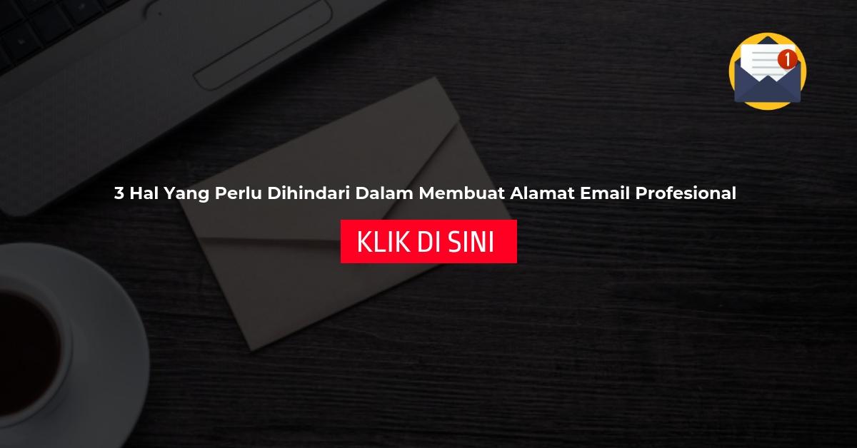 3 Hal Yang Perlu Dihindari Dalam Membuat Alamat Email Profesional